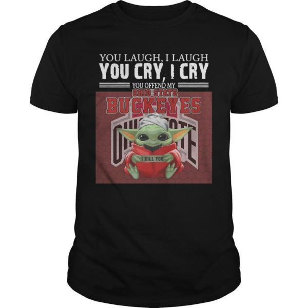 Baby Yoda You Laugh I Laugh You Cry I Cry You Offend My Ohio State Buckeyes I Kill You Shirt
