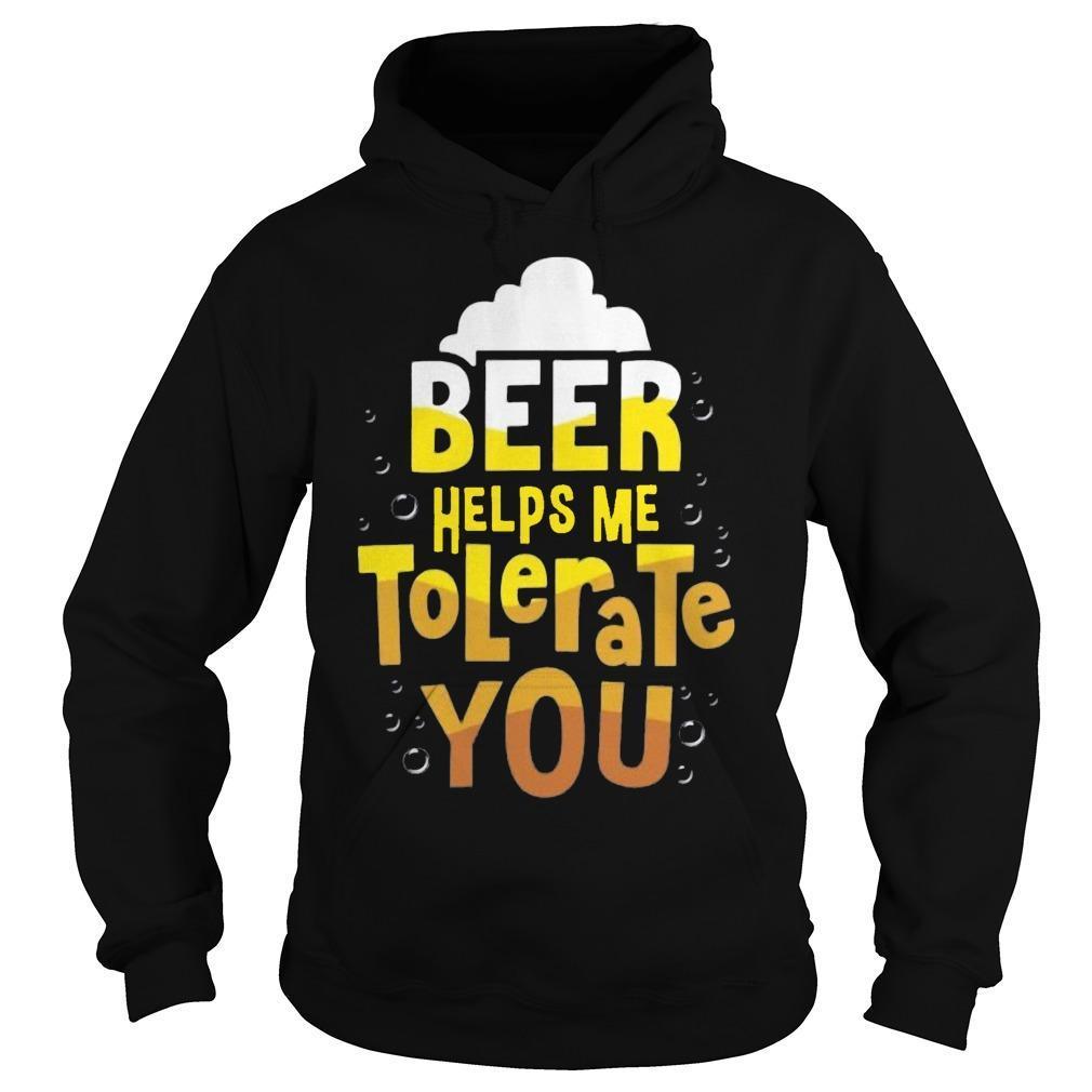 Beer Helps Me To Tolerate You Hoodie