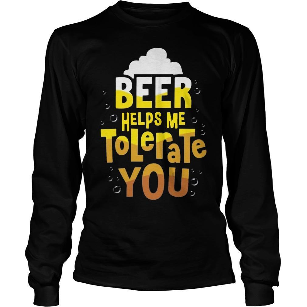 Beer Helps Me To Tolerate You Longsleeve