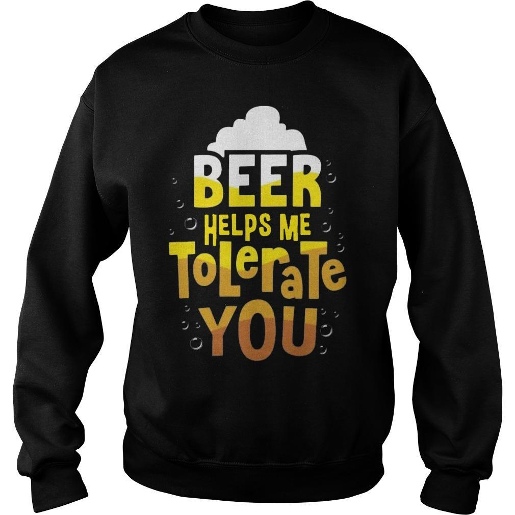 Beer Helps Me To Tolerate You Sweater