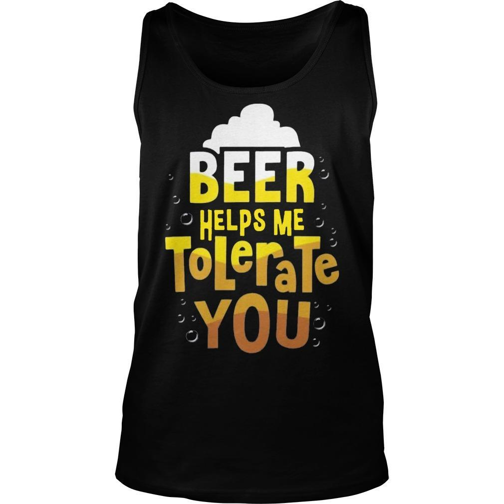 Beer Helps Me To Tolerate You Tank Top