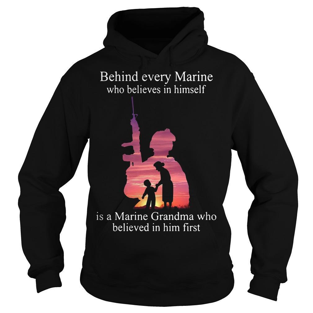 Behind Every Who Believes In Himself Is A Marine Grandma Who Believed In Him First Hoodie