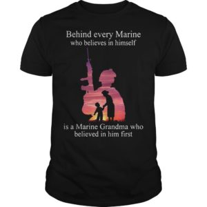 Behind Every Who Believes In Himself Is A Marine Grandma Who Believed In Him First Shirt