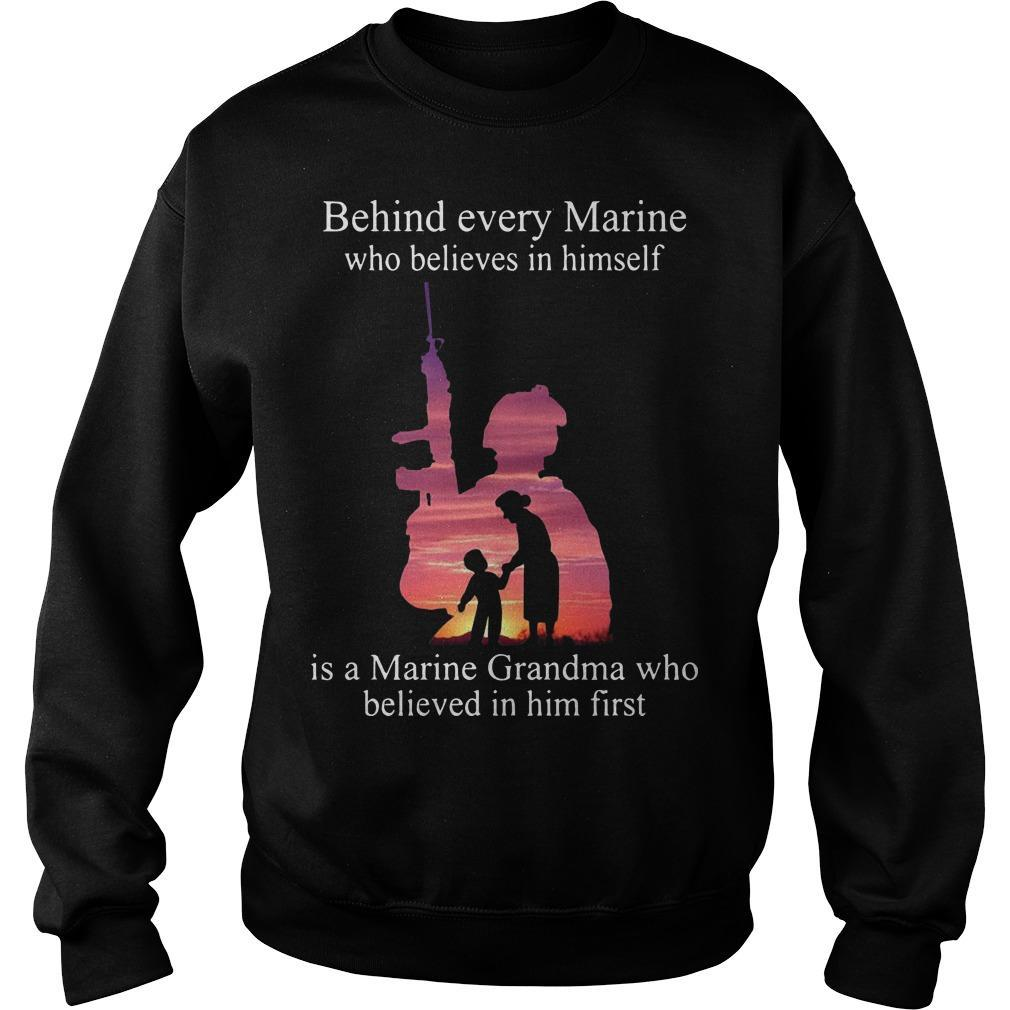 Behind Every Who Believes In Himself Is A Marine Grandma Who Believed In Him First Sweater