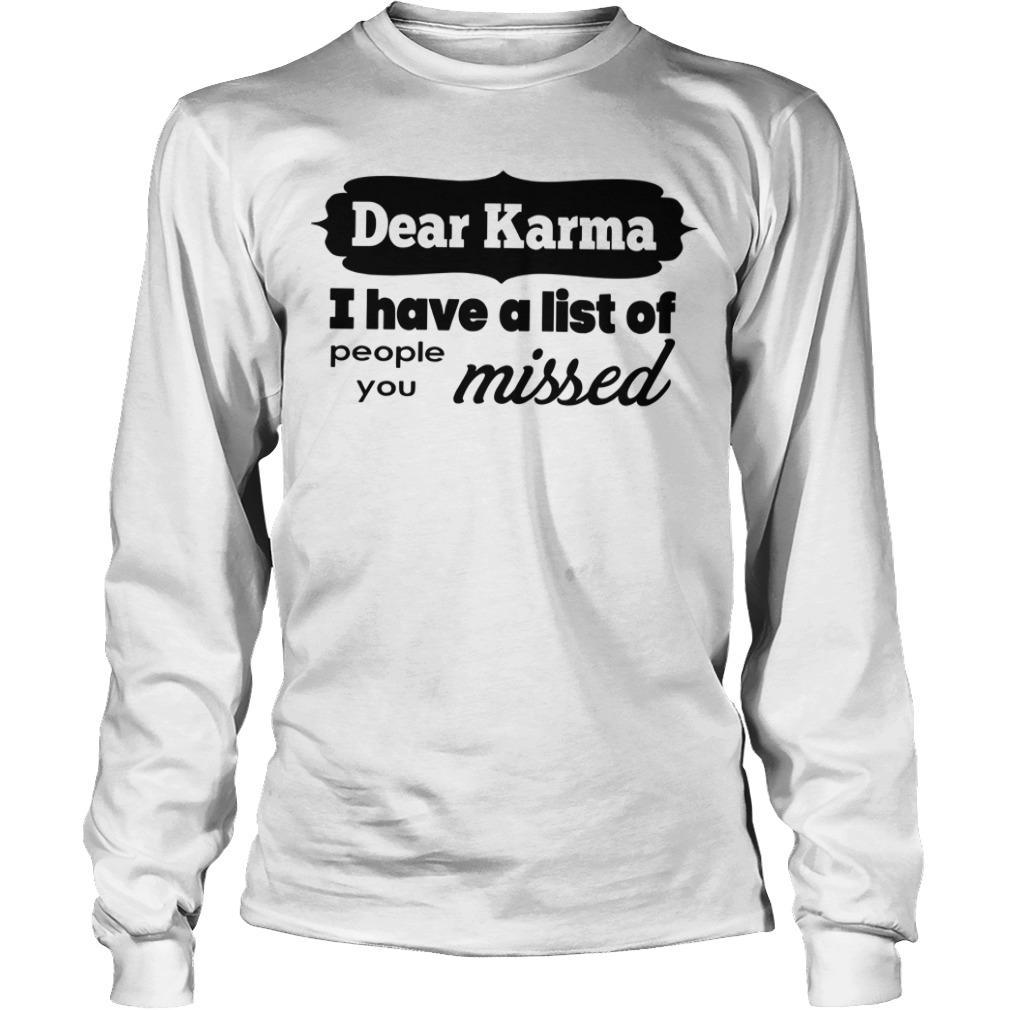Dear Karma I Have A List Of People You Missed Longsleeve