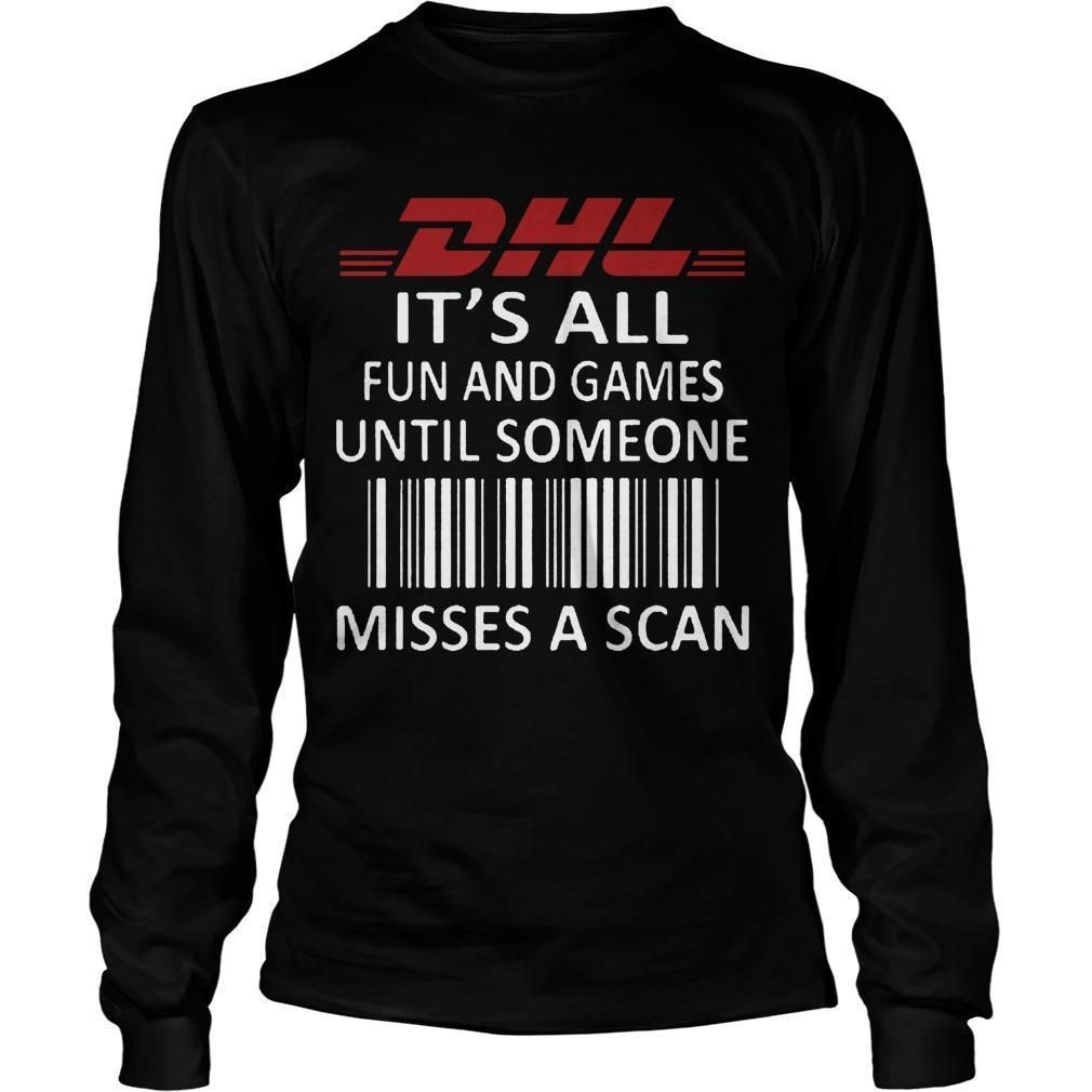 Dhl It's All Fun And Games Until Someone Misses A Scan Longsleeve