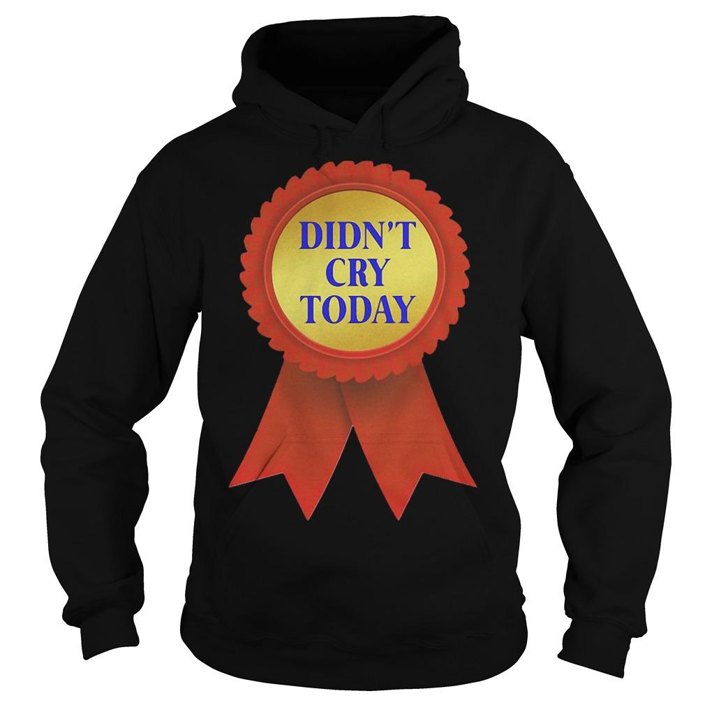 Didn't Cry Today Hoodie