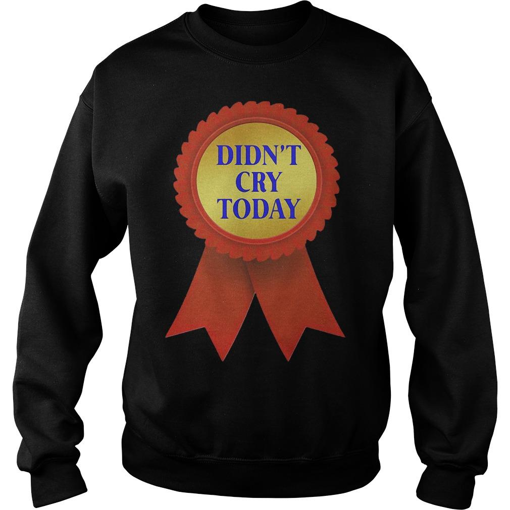 Didn't Cry Today Sweater
