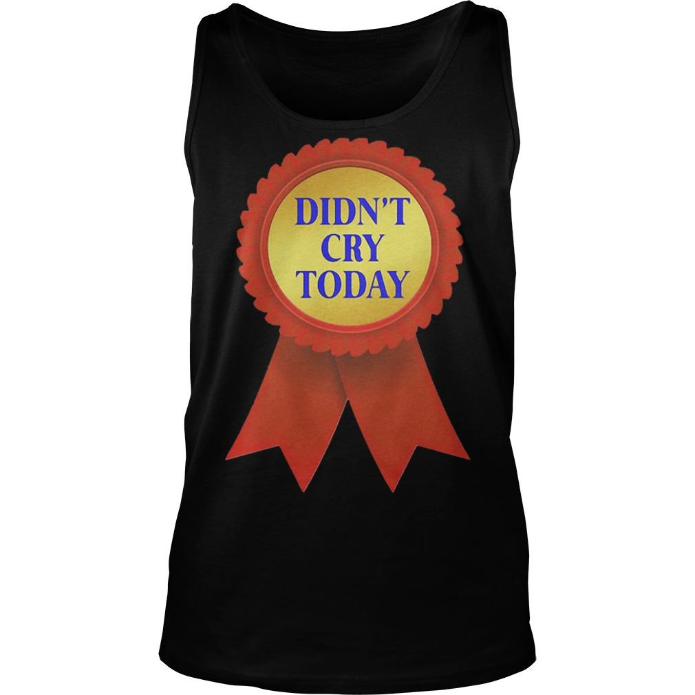 Didn't Cry Today Tank Top