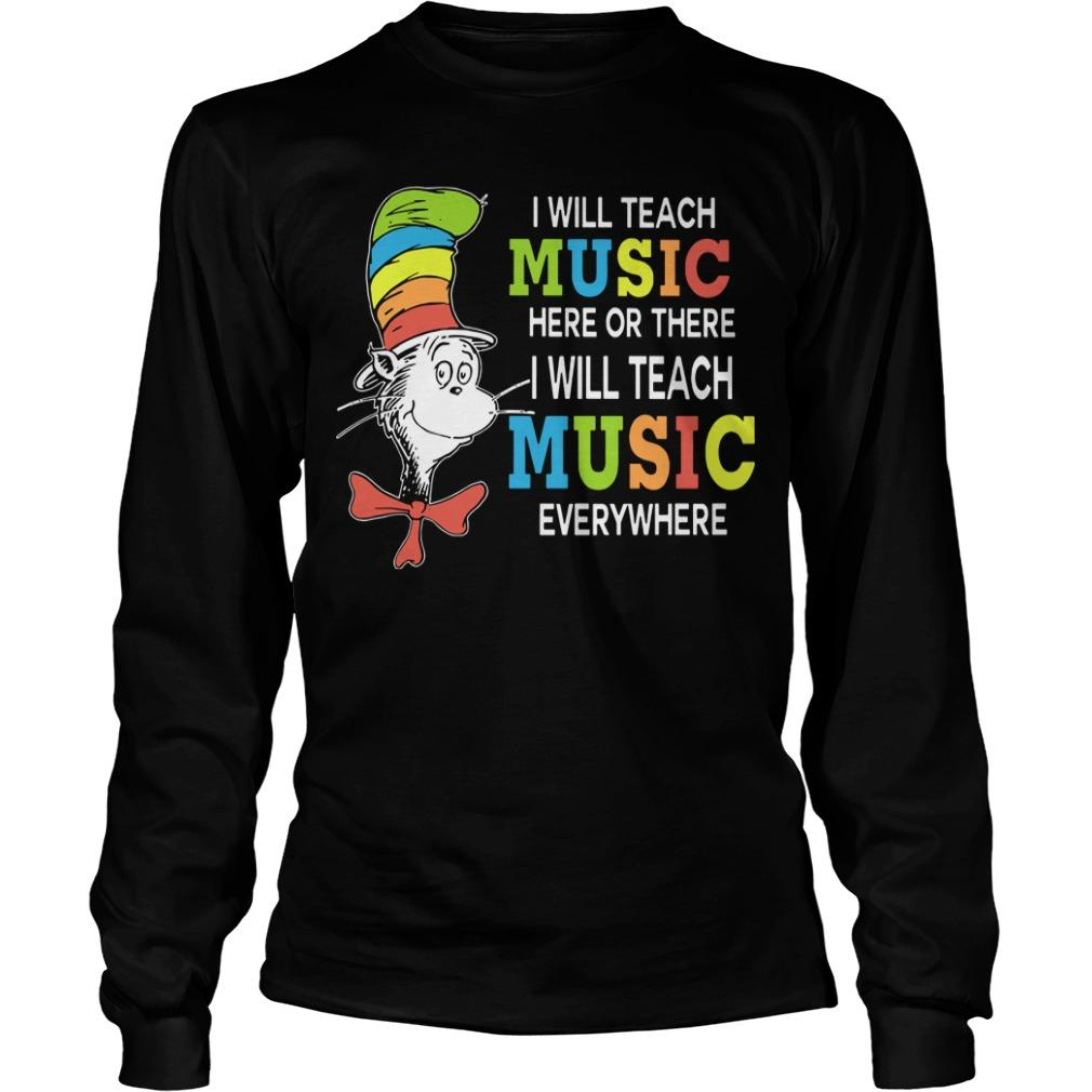 Dr Seuss I Will Teach Music Here Or There I Will Teach Music Everywhere Longsleeve