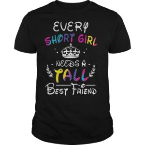 Every Short Girl Needs A Tall Best Friend Shirt
