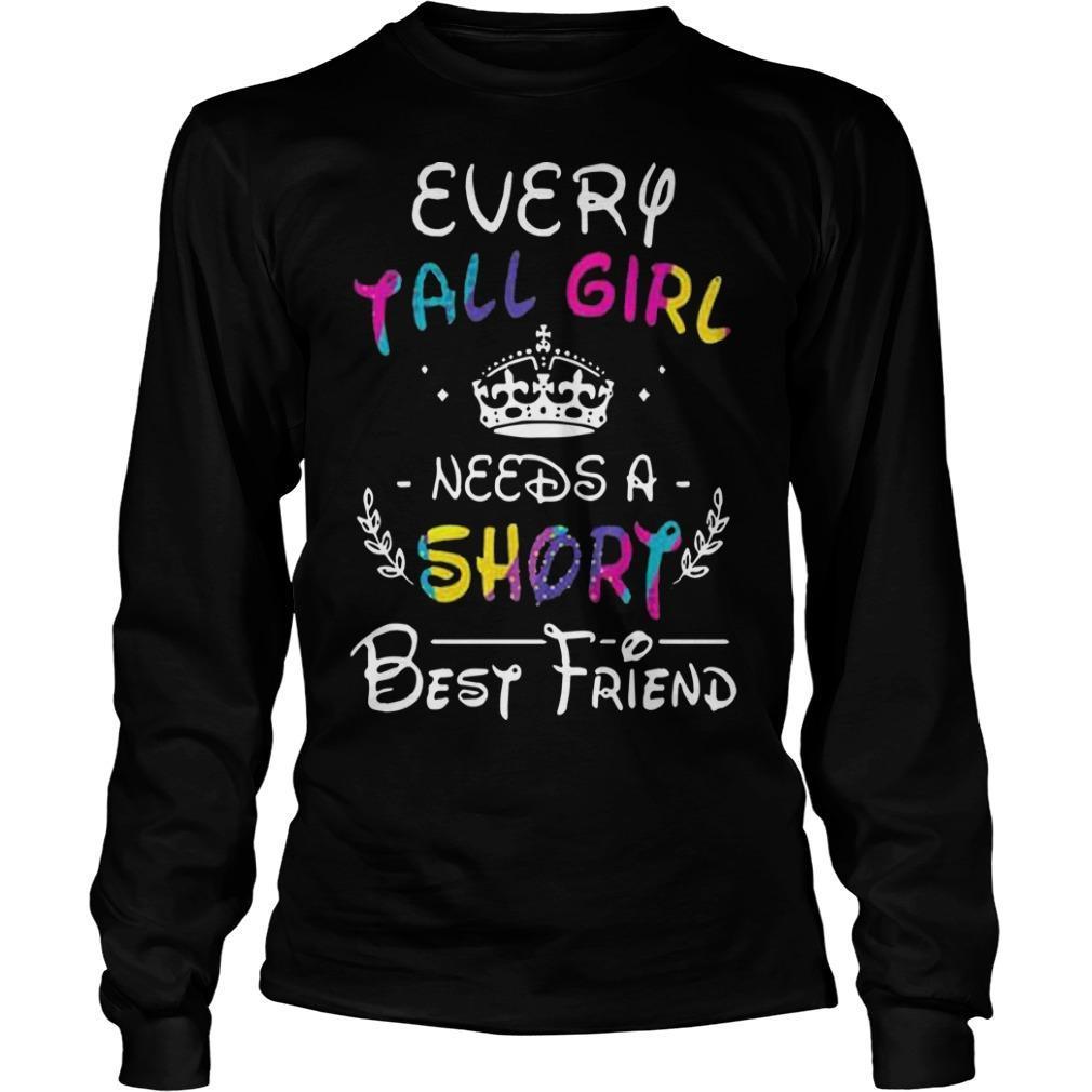 Every Tall Girl Needs A Short Best Friend Longsleeve