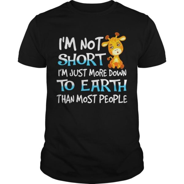 Giraffe I'm Not Short I'm Just More Down To Earth Than Most People Shirt