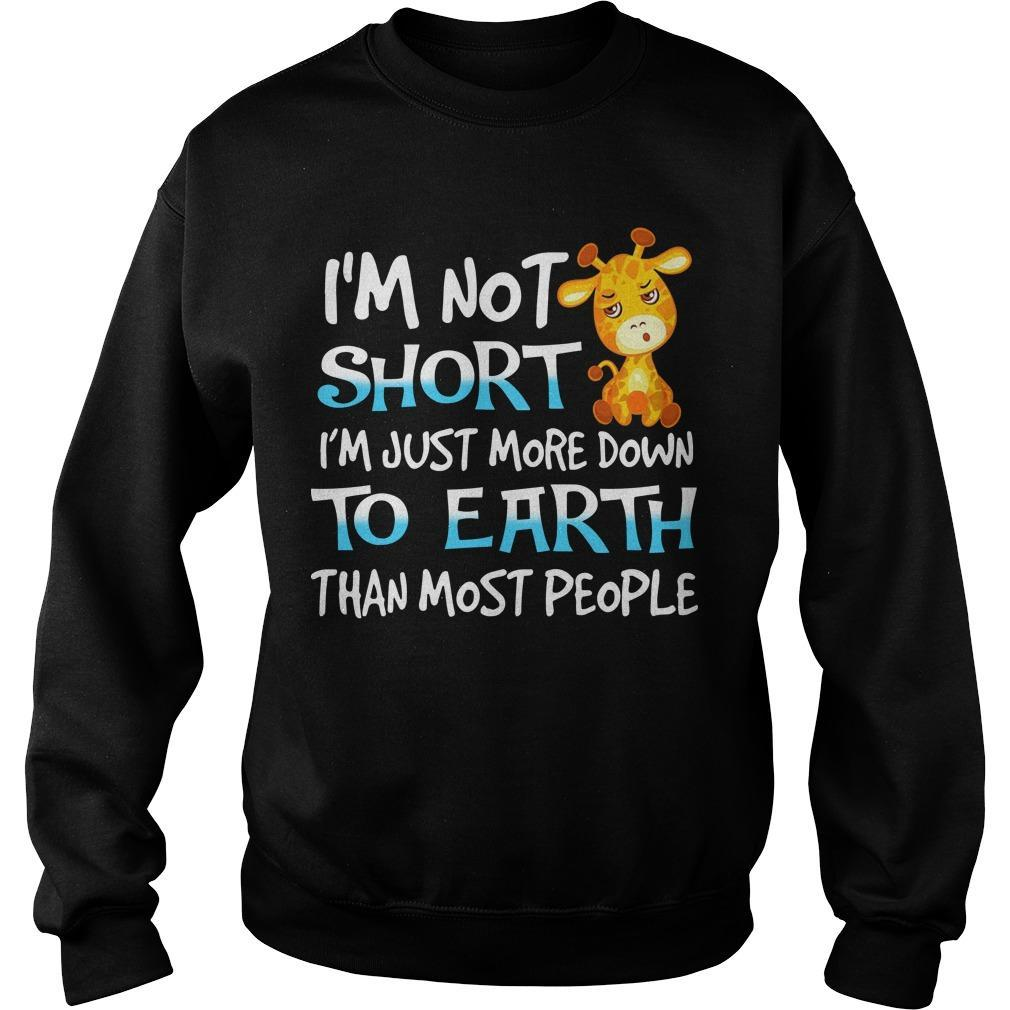 Giraffe I'm Not Short I'm Just More Down To Earth Than Most People Sweater