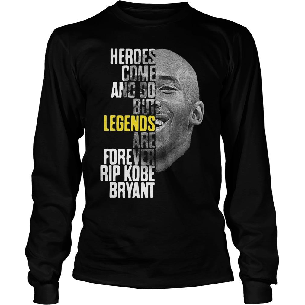 Heroes Come And Go But Legends Are Forever Rip Kobe Bryant Longsleeve