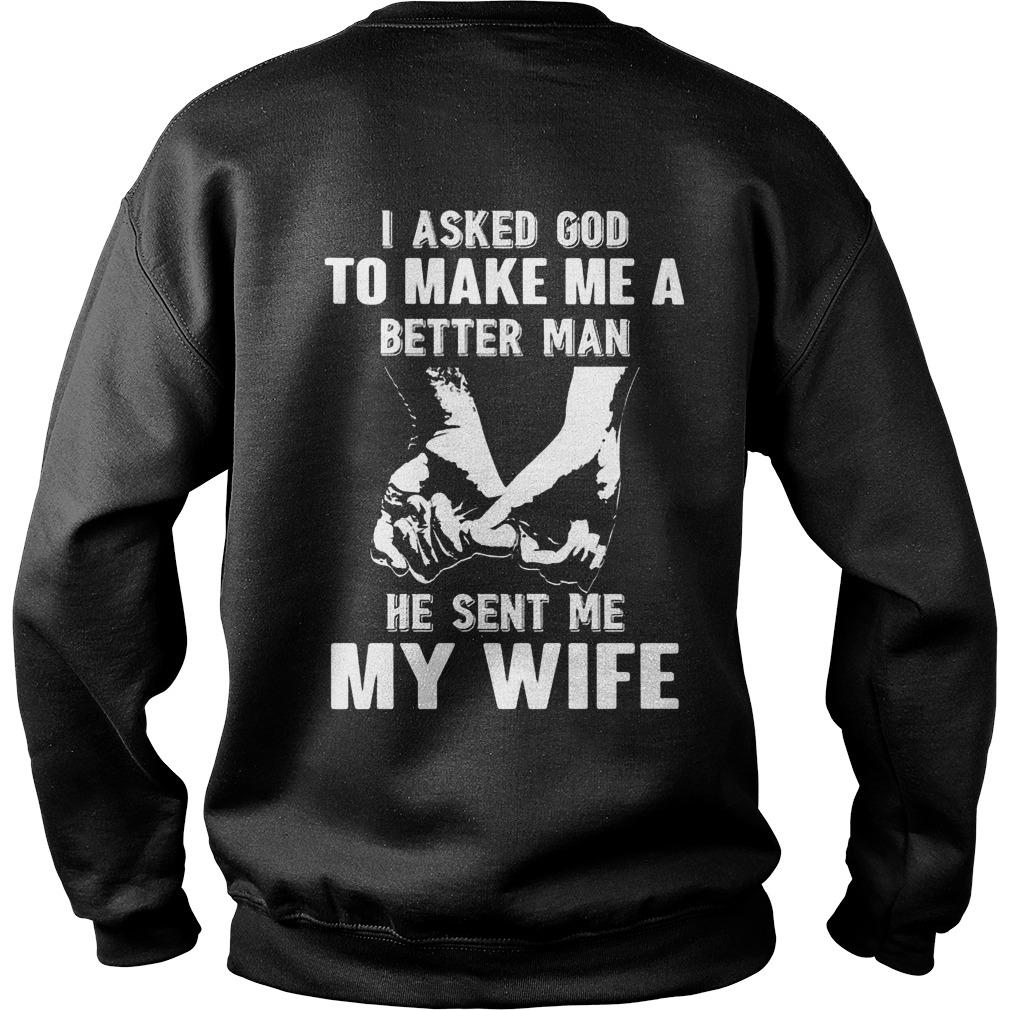 I Asked God To Make Me A Better Man He Sent Me My Wife Sweater