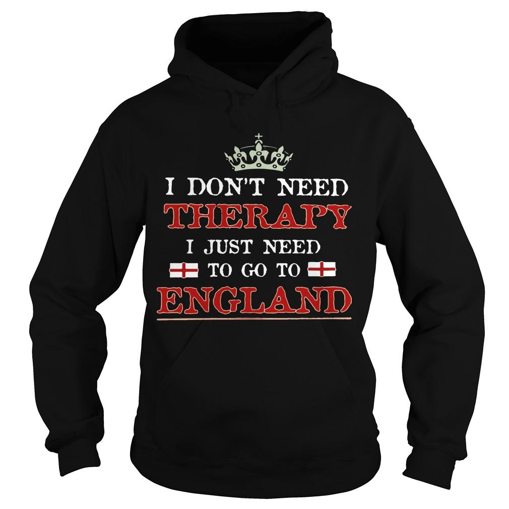 I Don't Need Therapy I Just Need To Go To England Hoodie