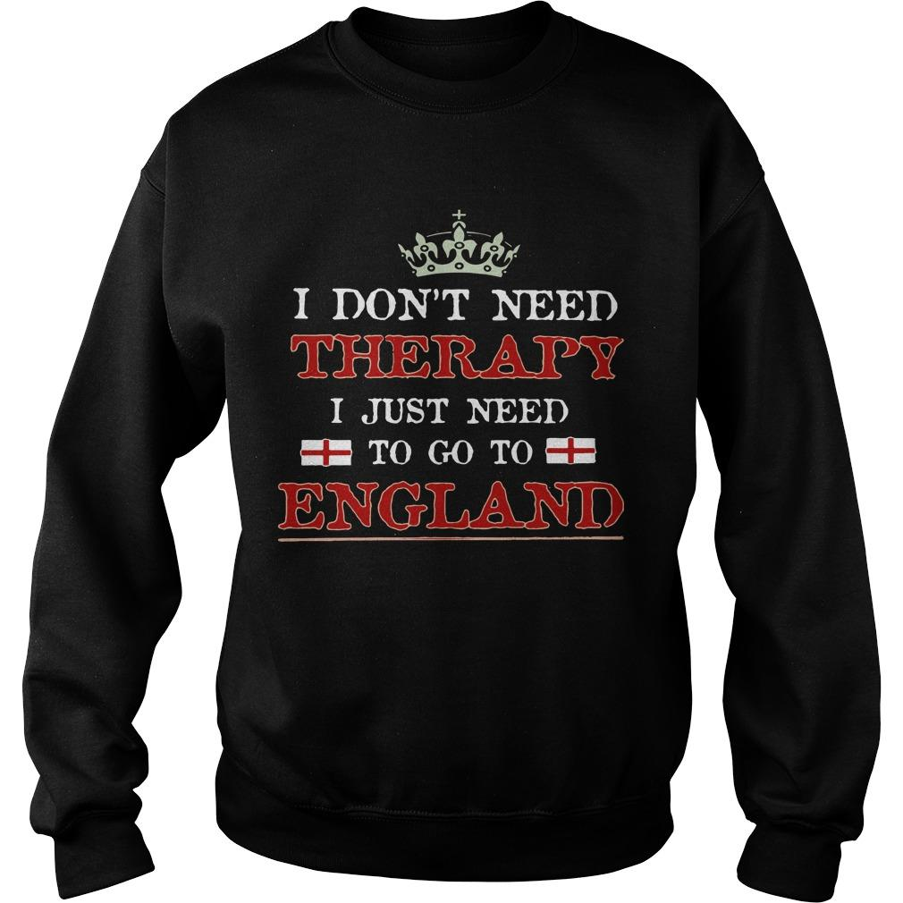 I Don't Need Therapy I Just Need To Go To England Sweater