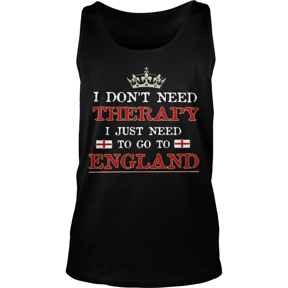 I Don't Need Therapy I Just Need To Go To England Tank Top