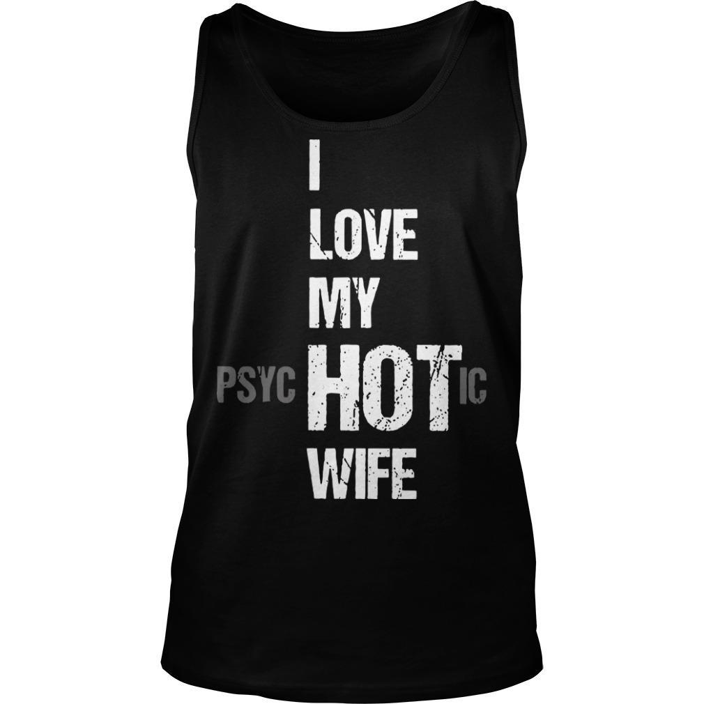 I Love My Hot Psychotic Wife Tank Top