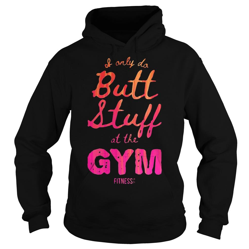 I Only Do Butt Stuff At The Gym Hoodie