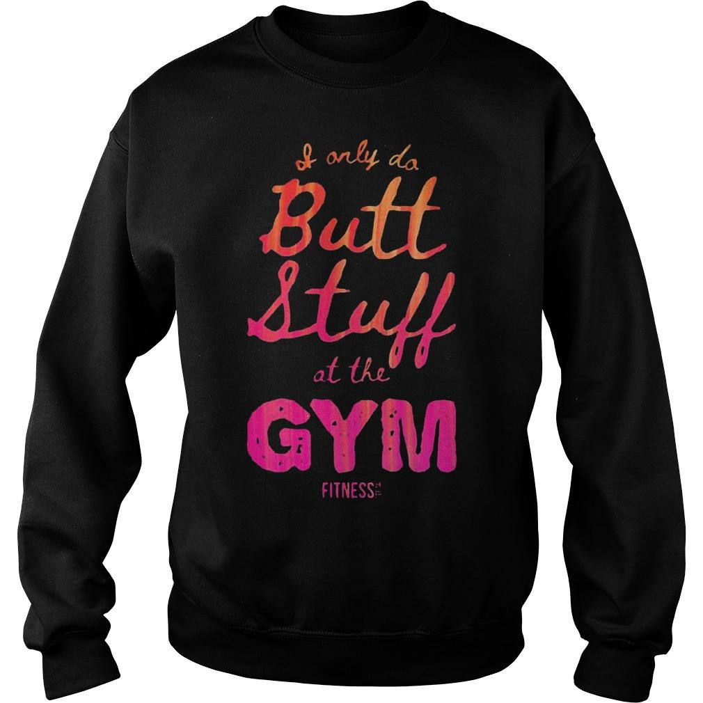 I Only Do Butt Stuff At The Gym Sweater