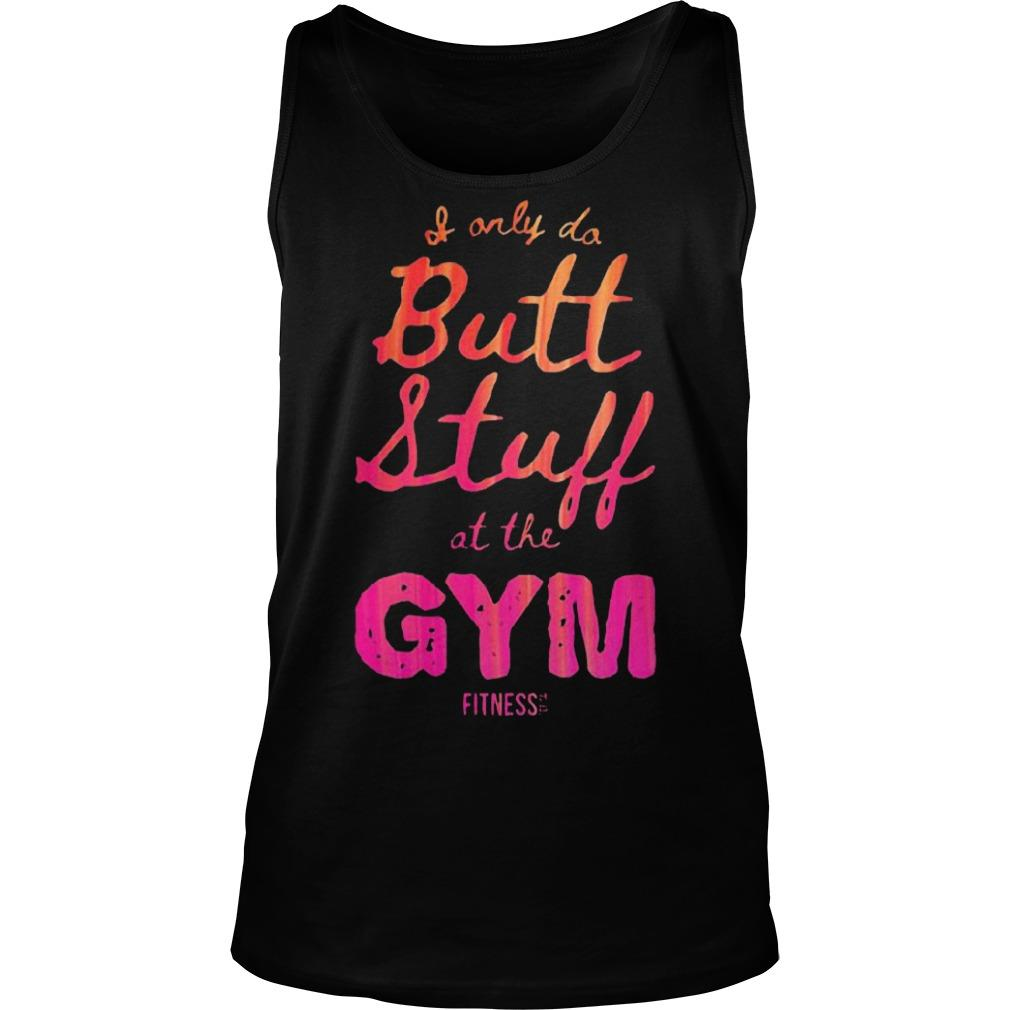I Only Do Butt Stuff At The Gym Tank Top