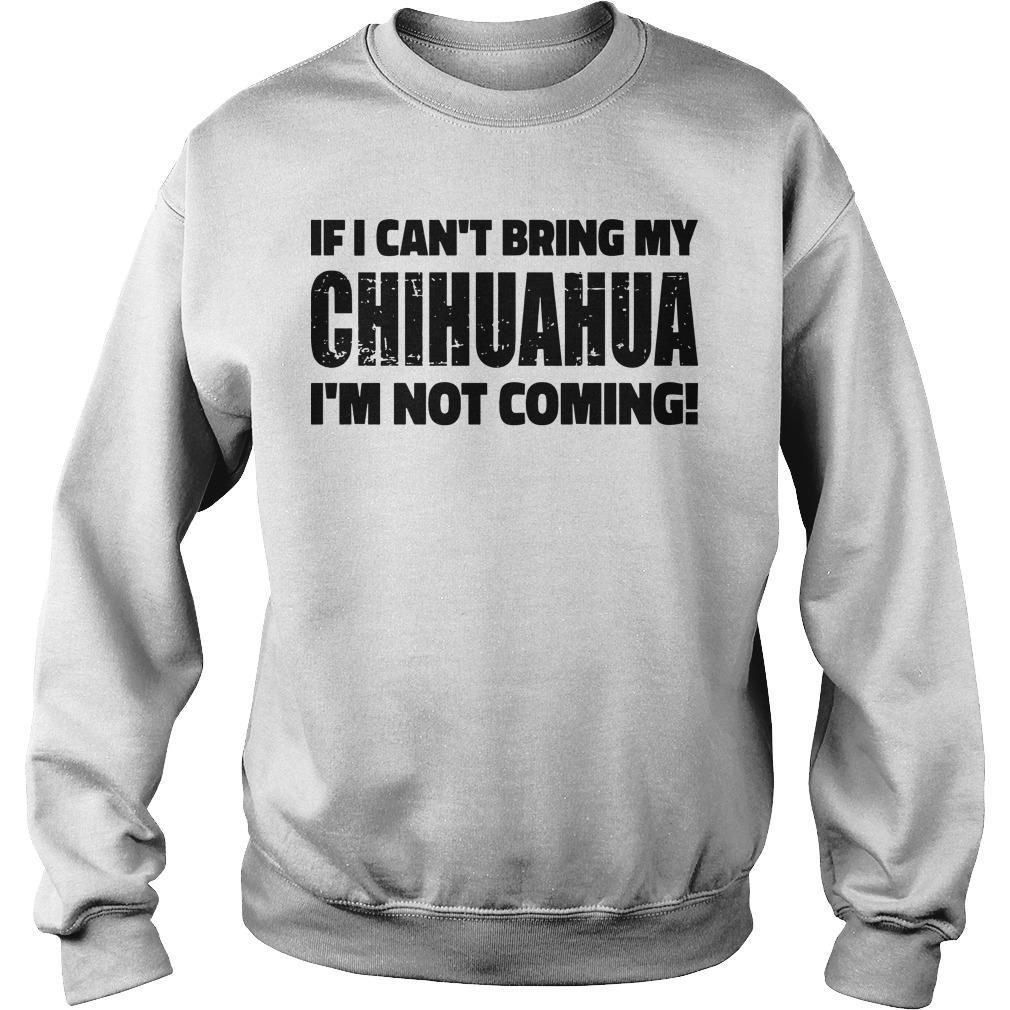 If I Can't Bring My Chihuahua I'm Not Coming Sweater
