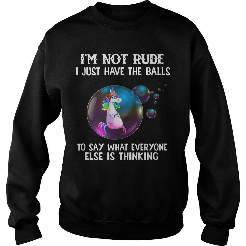 I'm Not Rude I Just Have The Balls To Say What Everyone Else Is Thinking Sweater