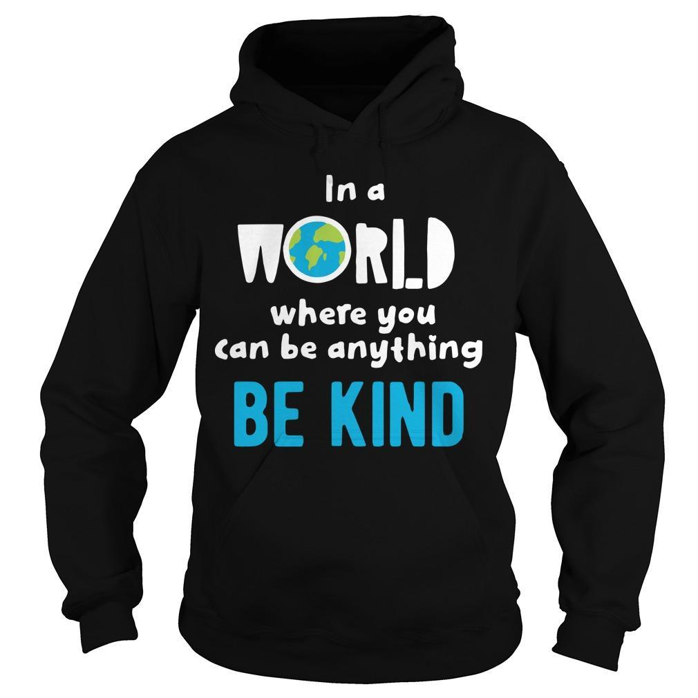 In A World Where You Can Be Anything Be Kind Kind Hoodie