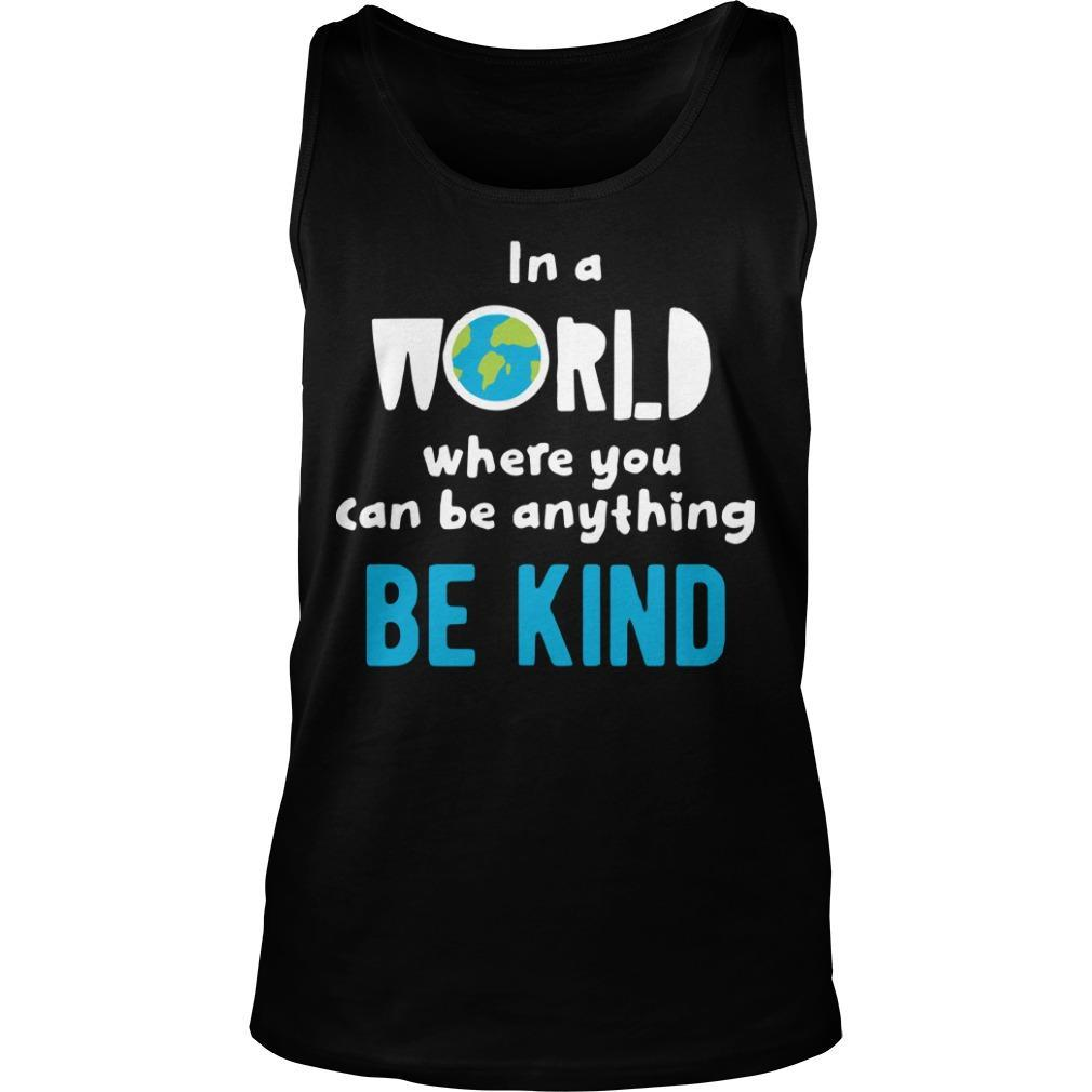 In A World Where You Can Be Anything Be Kind Kind Tank Top