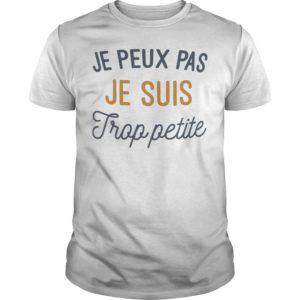 Je Peux Pas Je Suis Trop Petite Shirt