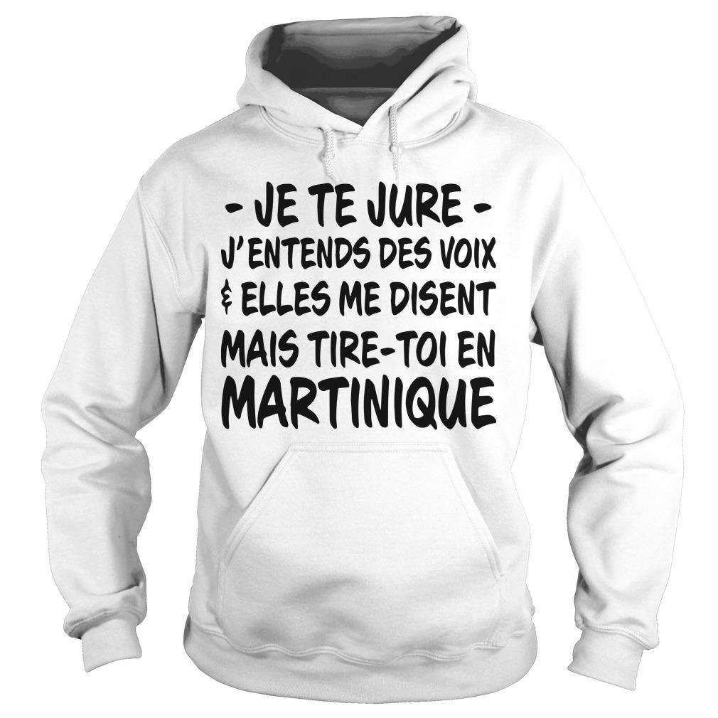 Je Te Jure J'entends Des Voix Elles Me Disent Mais Tire Toi En Martinique Hoodie