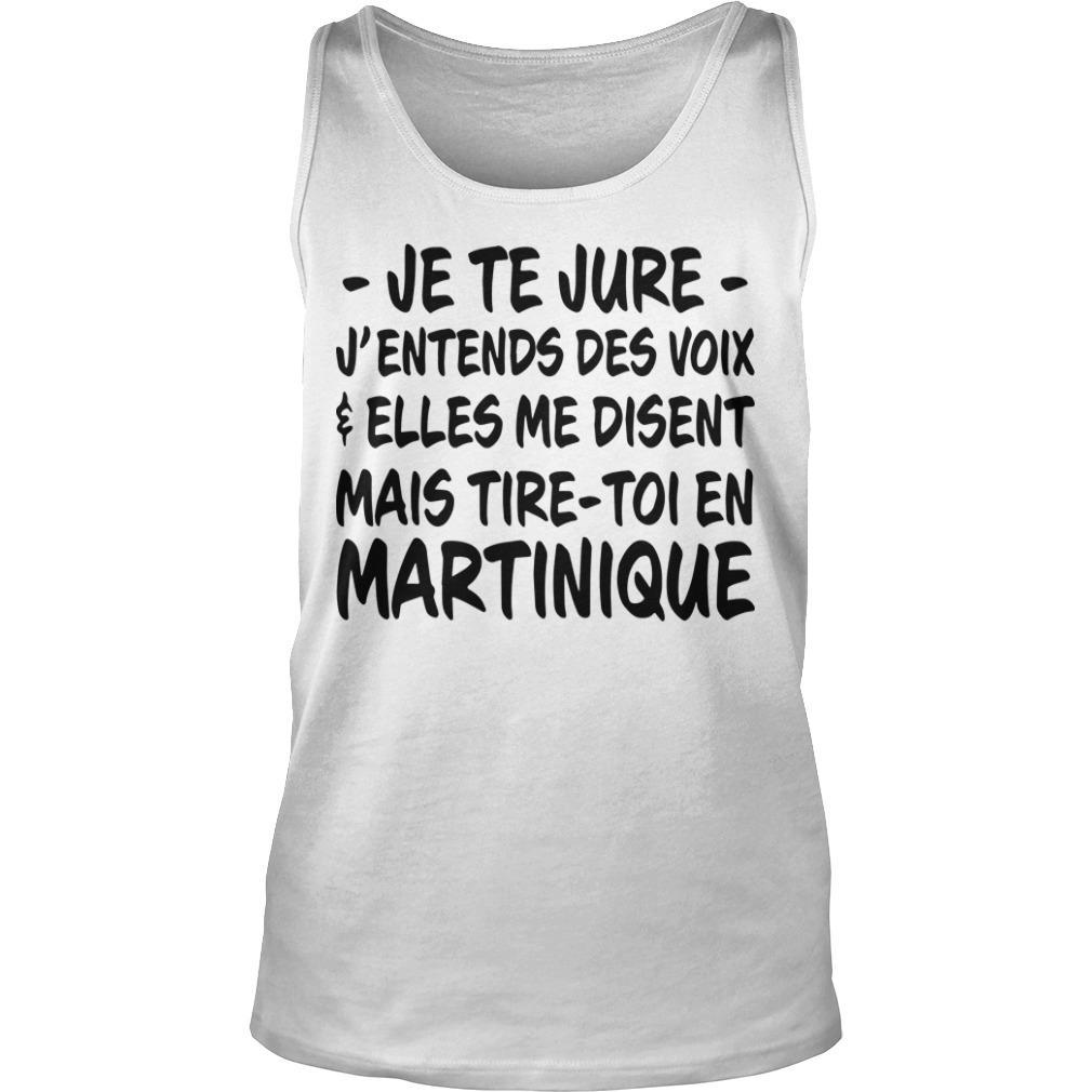 Je Te Jure J'entends Des Voix Elles Me Disent Mais Tire Toi En Martinique Tank Top