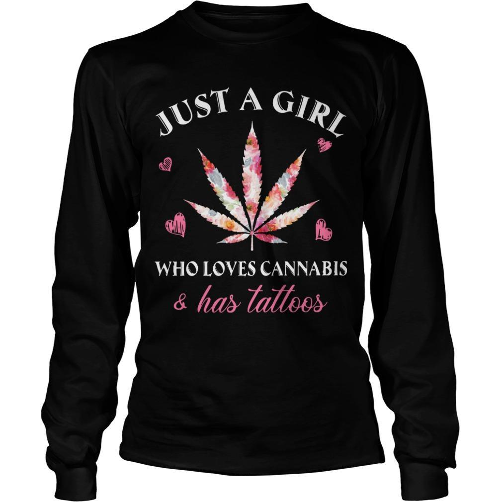 Just A Girl Who Loves Cannabis And Has Tattoos Longsleeve