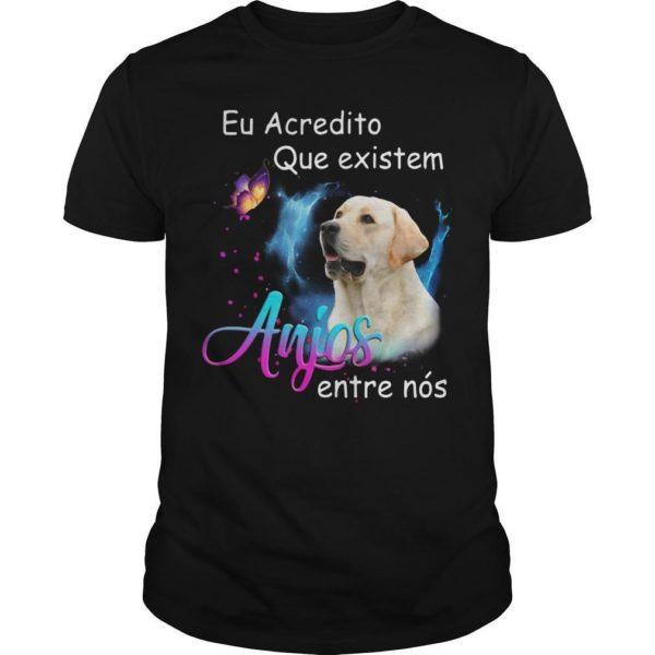 Labrador Eu Acredito Que Existem Anjos Entre Nós Shirt