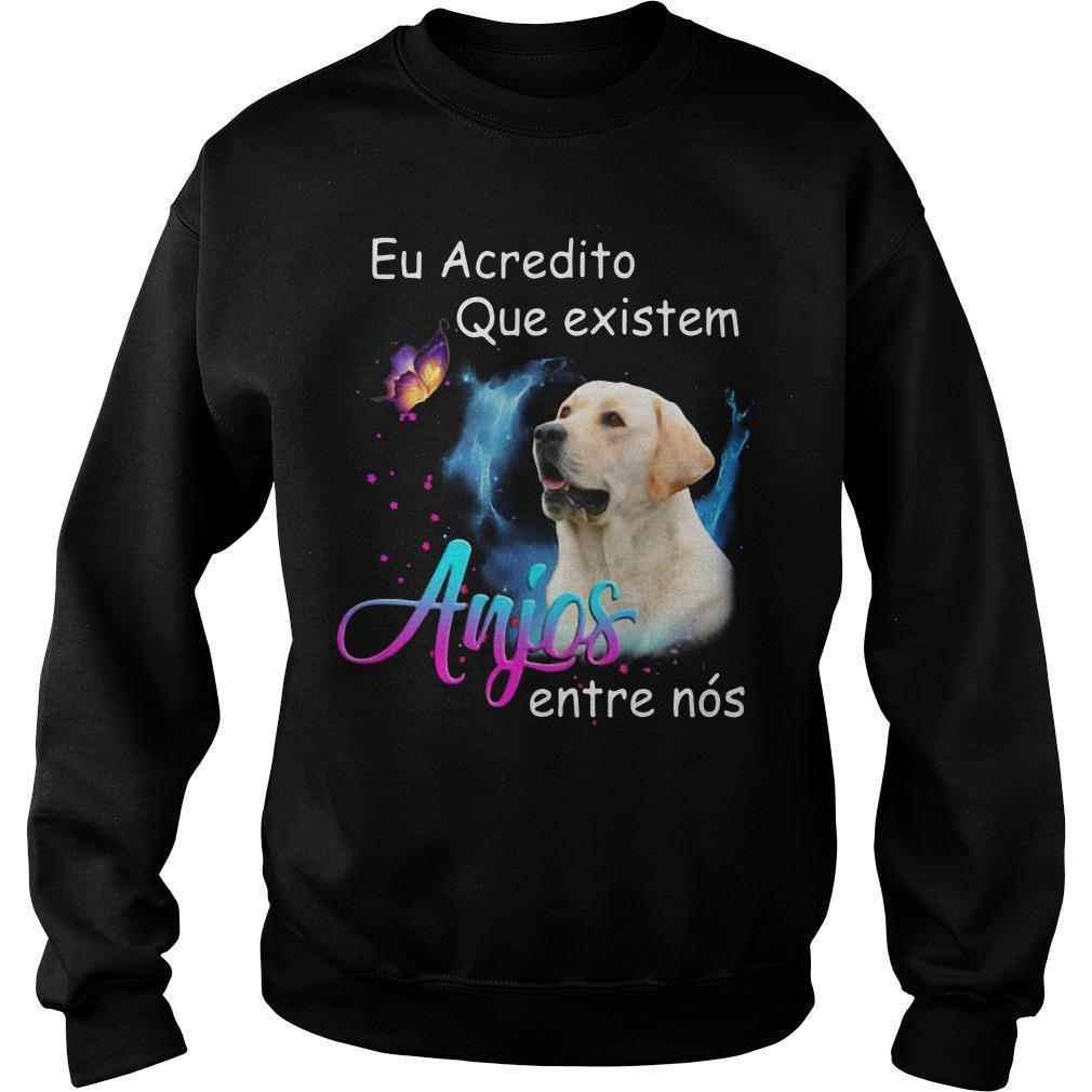 Labrador Eu Acredito Que Existem Anjos Entre Nós Sweater