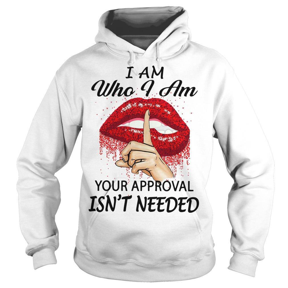 Lips I Am Who I Am Your Approval Isn't Needed Hoodie