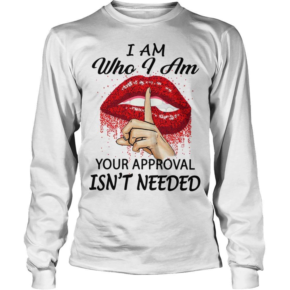 Lips I Am Who I Am Your Approval Isn't Needed Longsleeve