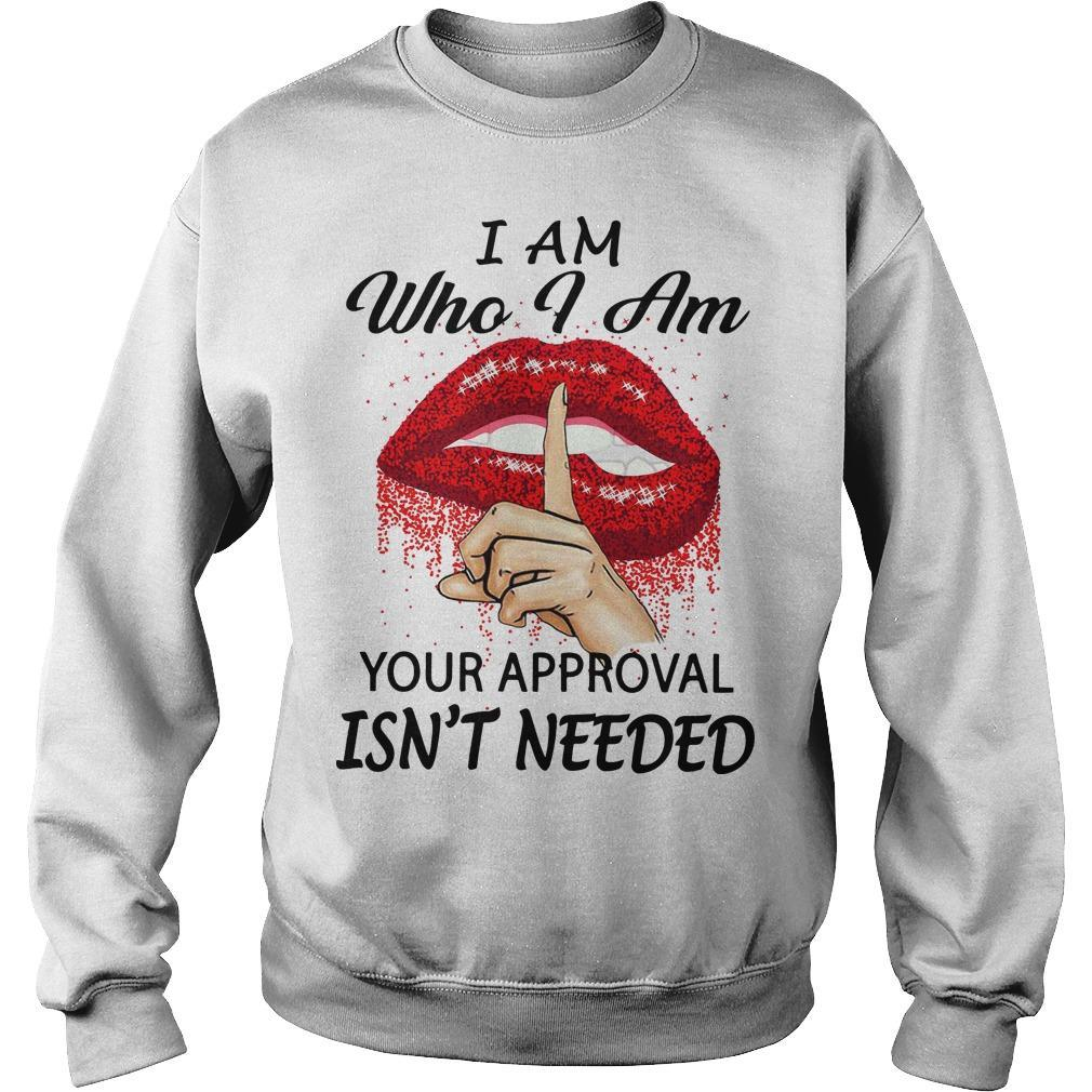 Lips I Am Who I Am Your Approval Isn't Needed Sweater