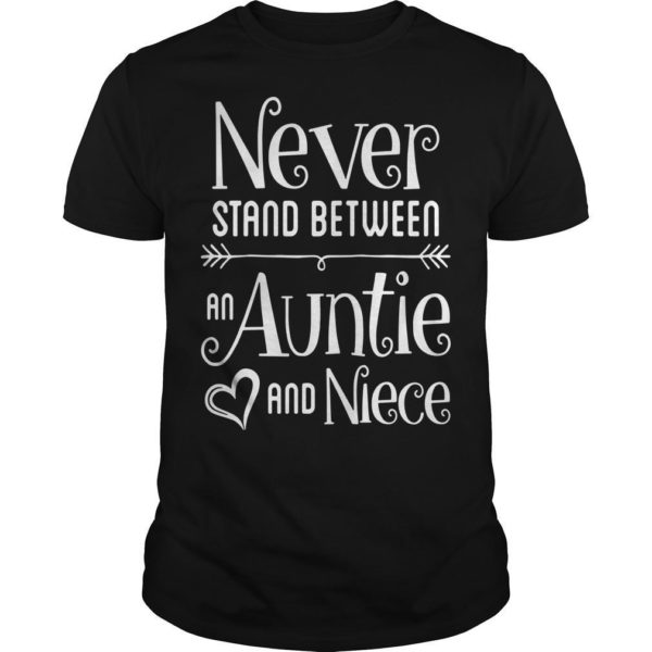 Never Stand Between An Auntie And Niece Shirt