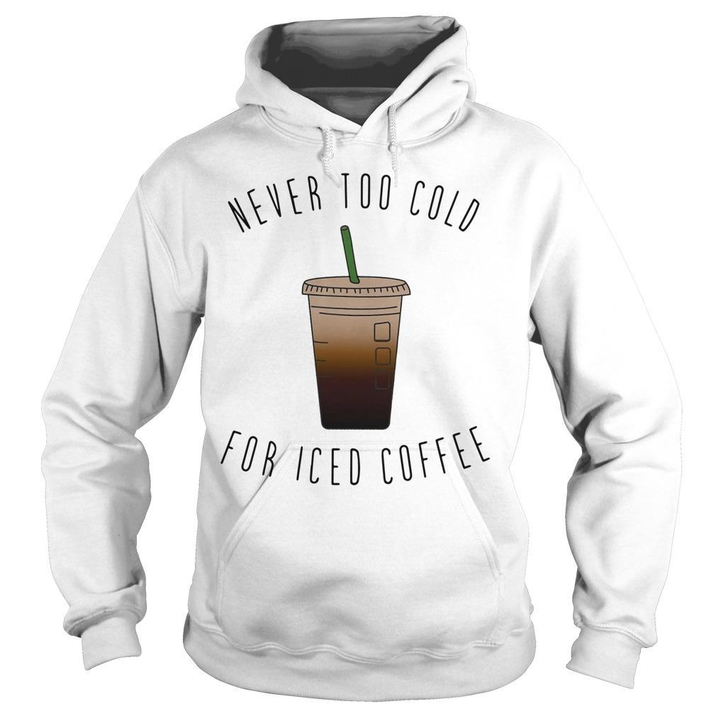 Never Too Cold For Iced Coffee Hoodie