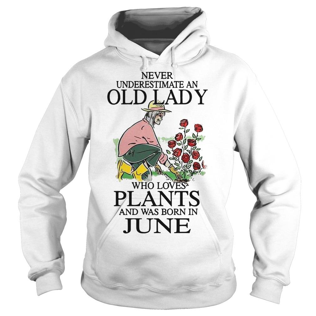 Never Underestimate An Old Lady Who Loves Plants And Was Born In June Hoodie