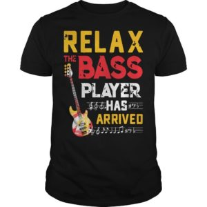 Relax The Bass Player Has Arrived Shirt