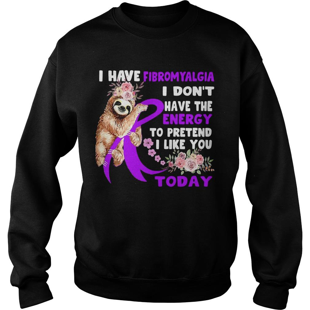 Sloth I Have Fibromyalgia I Don't Have The Energy To Pretend I Like You Today Sweater