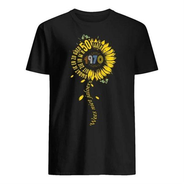 Sunflower Wees Niet Jaloers Omdat Ik Er Zo Goed 50 1970 Shirt