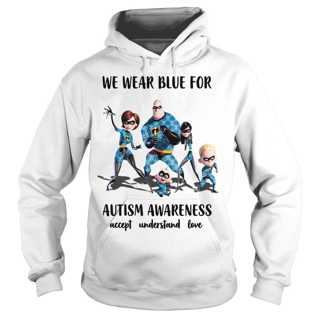 The Incredible We Wear Blue For Autism Awareness Accept Understand Love Hoodie