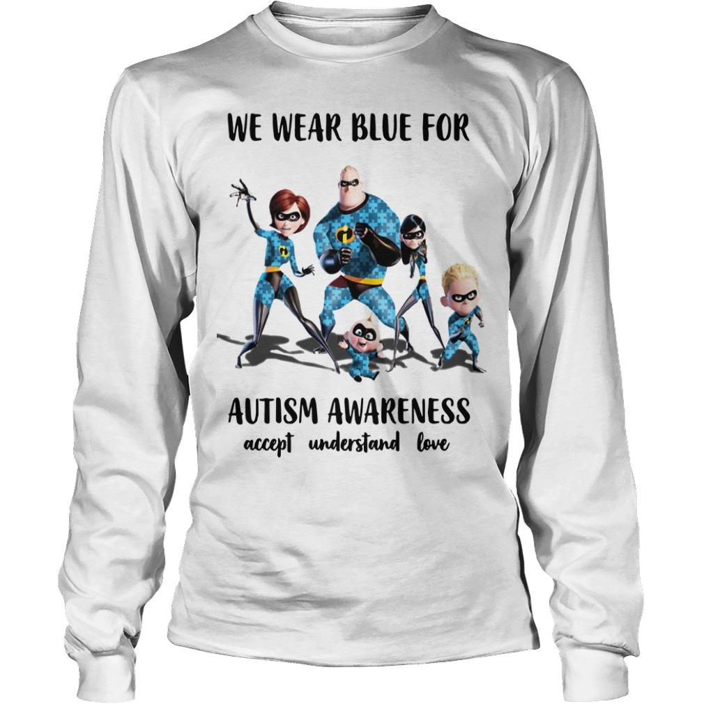The Incredible We Wear Blue For Autism Awareness Accept Understand Love Longsleeve