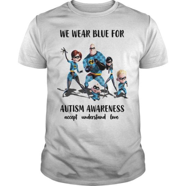 The Incredible We Wear Blue For Autism Awareness Accept Understand Love Shirt