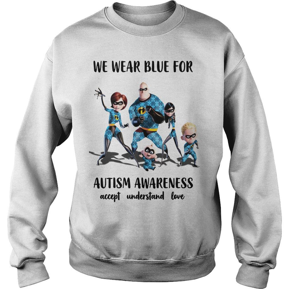 The Incredible We Wear Blue For Autism Awareness Accept Understand Love Sweater